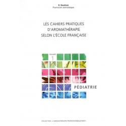 Les cahiers pratiques d'Aromathérapie selon l'école française Volume 1 Pédiatrie klessentiel.com